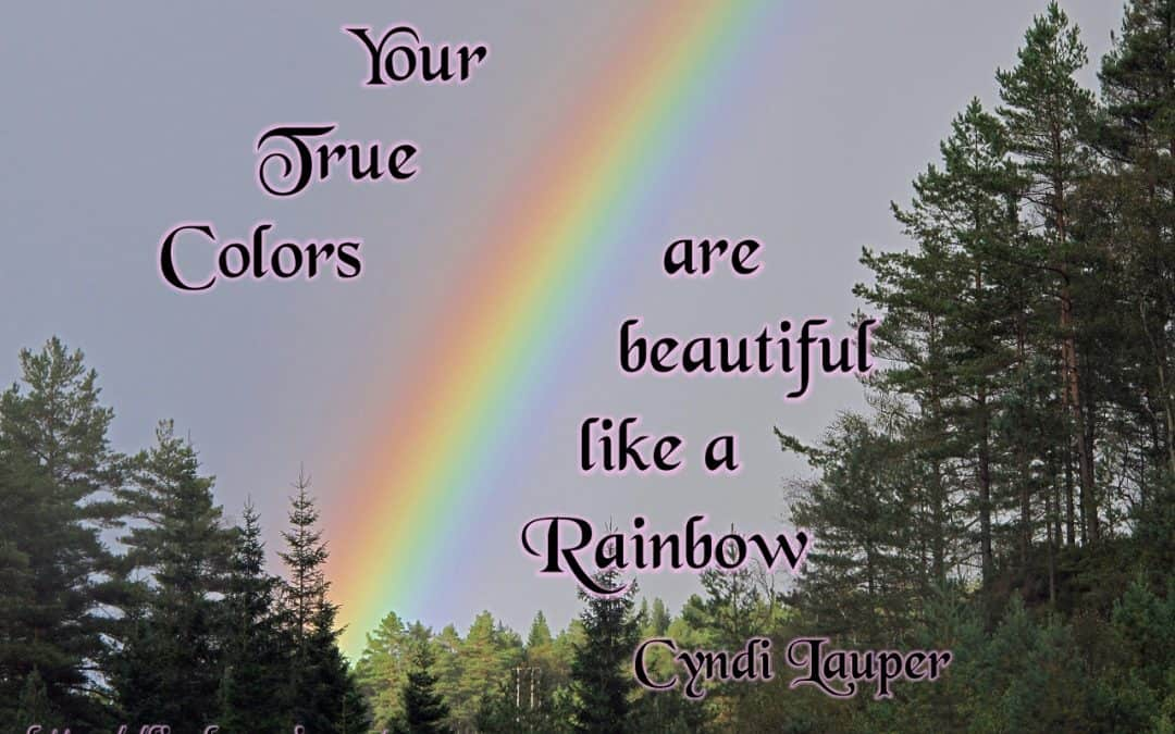 Your true colors are truly beautiful