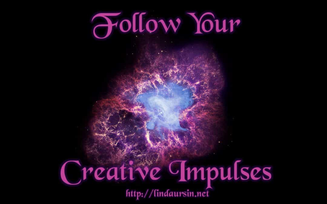 Follow your creative impulses