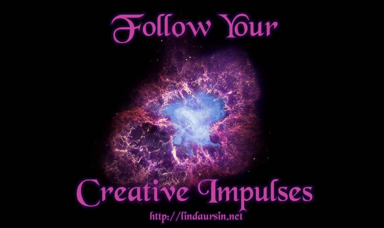 Follow your creative impulses