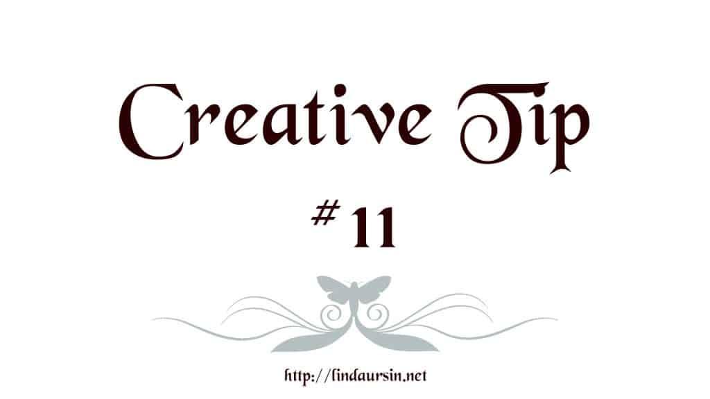 Creative tip #11