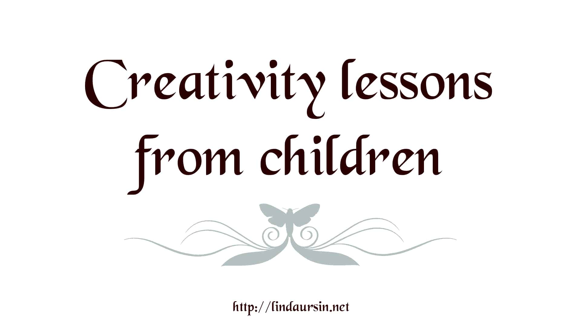 5 creativity lessons from children to you