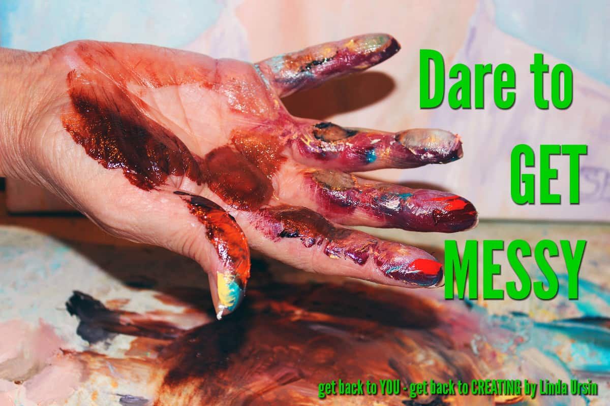 You have to dare to get messy
