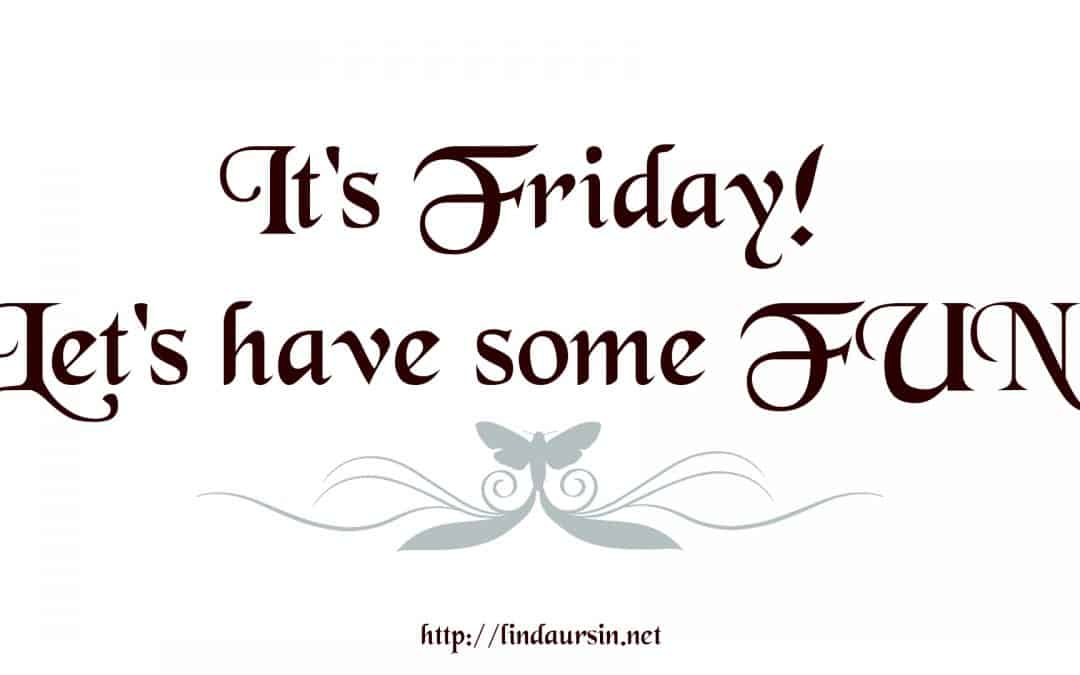 It's Friday! Let's have some FUN by Linda Ursin
