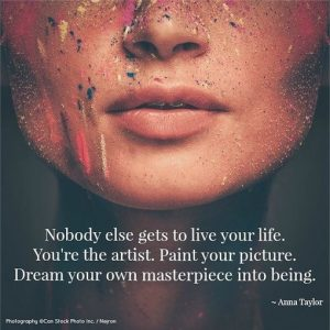 Nobody else gets to live your life... Anna Taylor