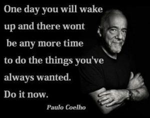 One day you will wake up... Paulo Coelho