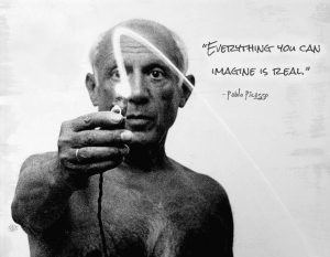 Everything you can imagine... Pablo Picasso