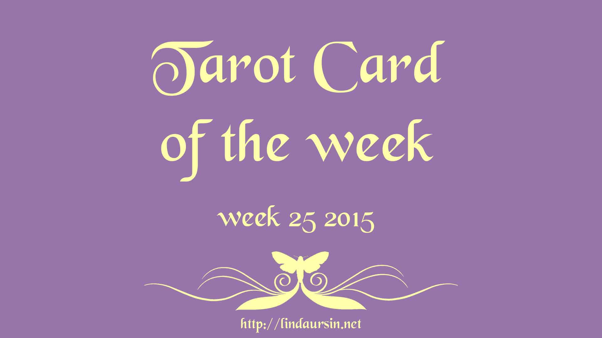 Your weekly Tarot card for week 25 2015
