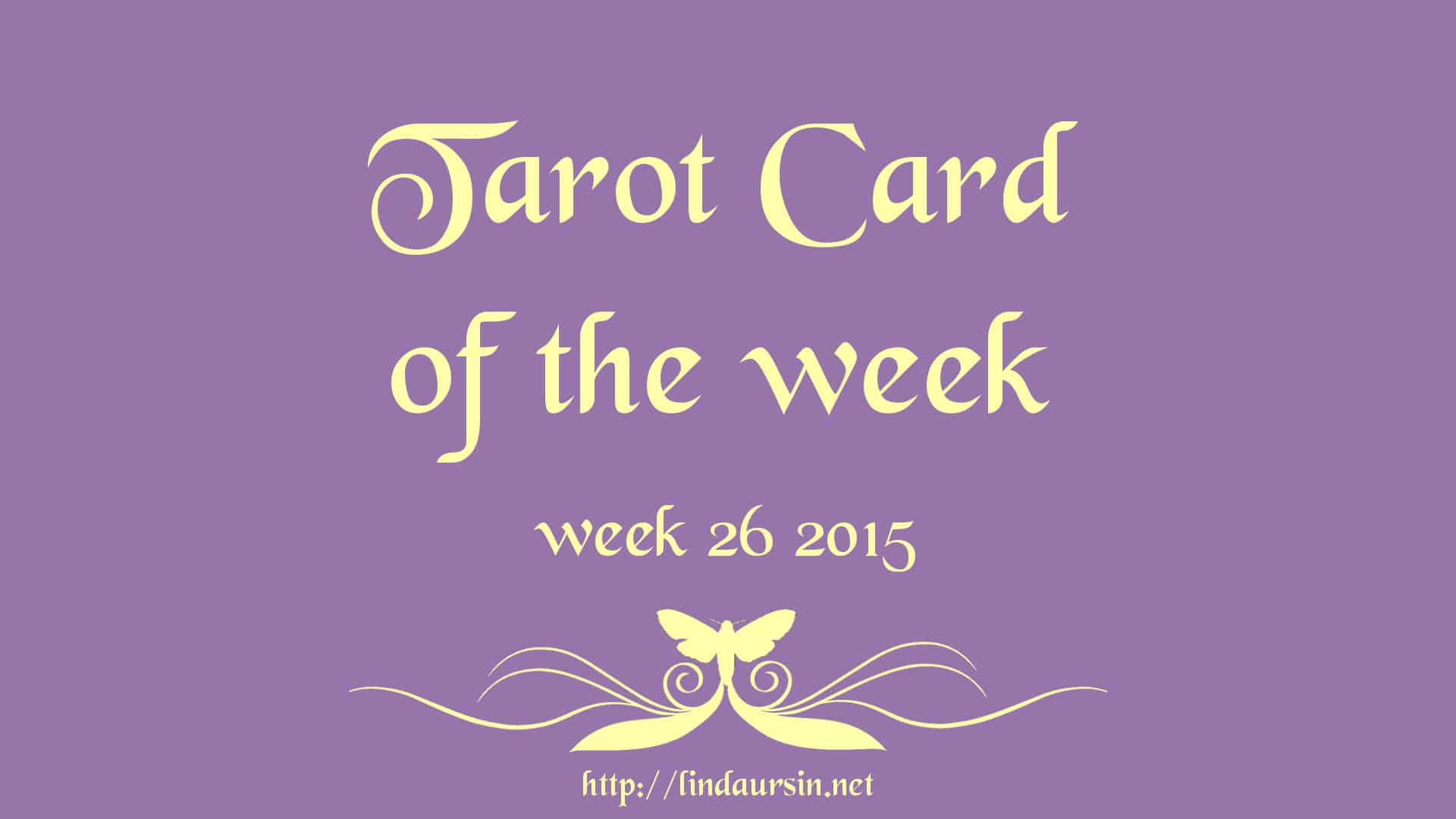 Your weekly Tarot card for week 26 2015