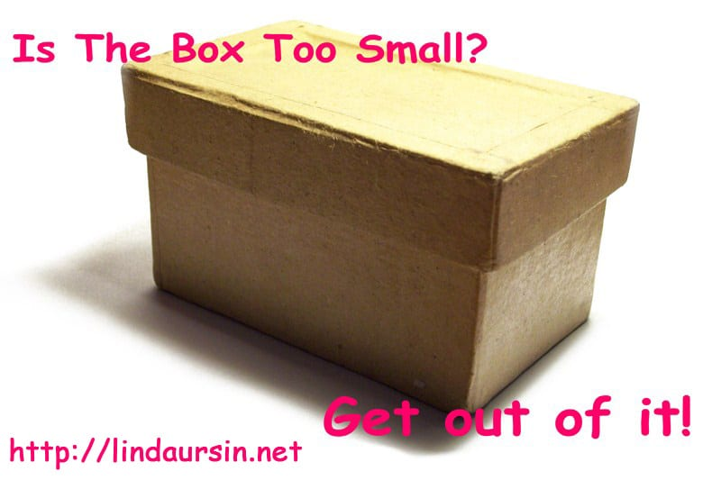 Is the box too small? Get out of it!
