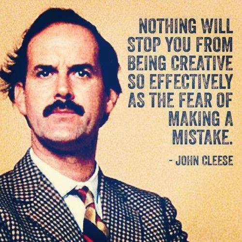 Nothing will stop you from being creative so effectively as the fear of making a mistake - Johnn Cleese