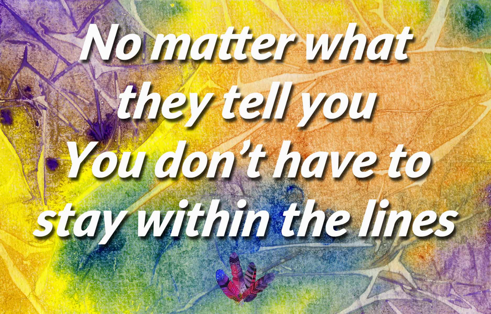 You Don't Have to Stay Within the Lines