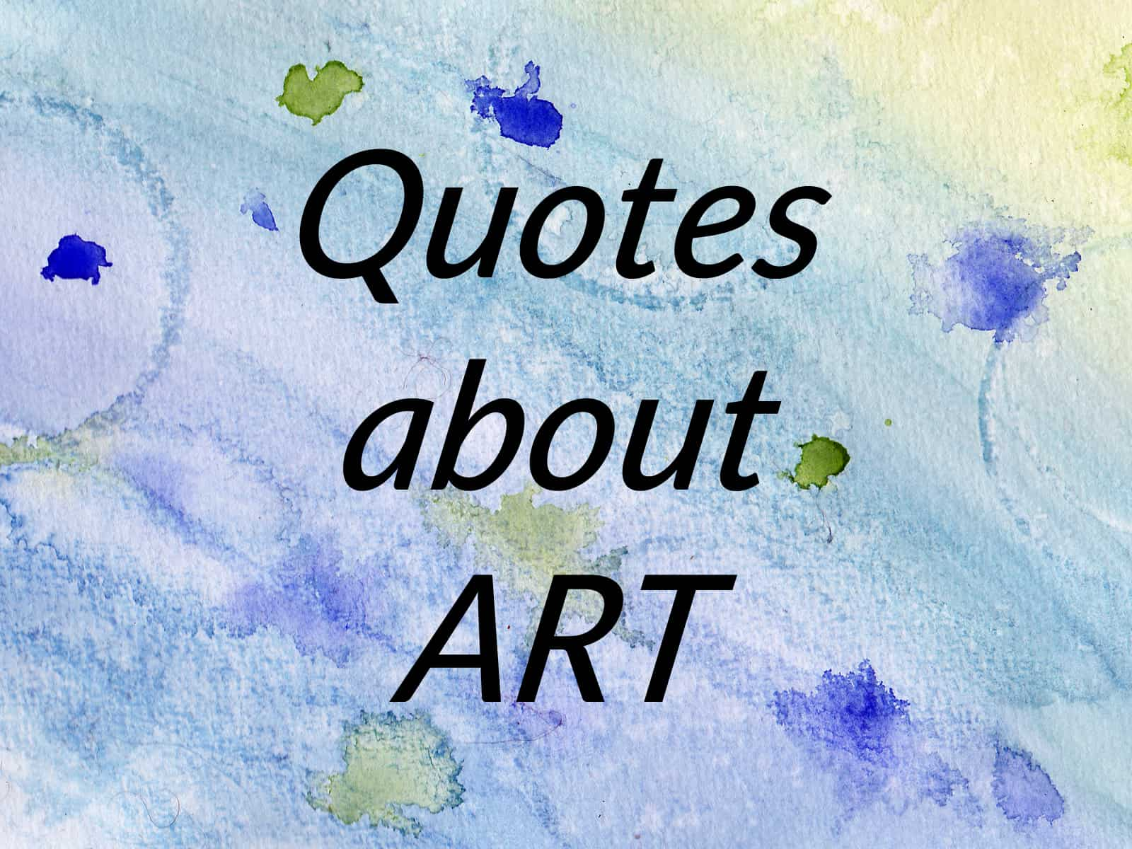5 Quotes About Art That I Hope You'll Like