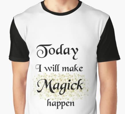 Today I will make magick happen - graphic tshirt