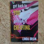 ger back to you - get back to creating - Linda Ursin