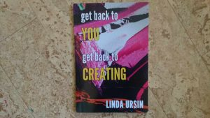 ger back to you - get back to creating - Linda Ursin